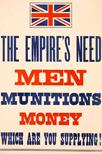 (Historic Poster   The Empire's Need. Men, munitions, Money. Which are You Supplying!   Antique Vintage Fine Art Reprint 44in x)