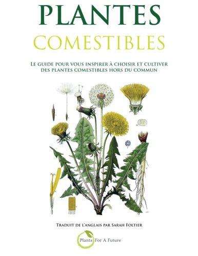 Plantes Comestibles: Le guide pour vous inspirer a choisir et cultiver des plantes comestibles hors du commun (French Edition)