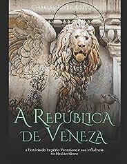 A República de Veneza: a história do Império Veneziano e sua influência no Mediterrâneo