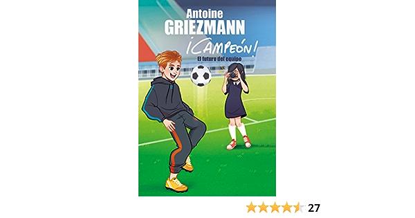 El futuro del equipo (¡Campeón! 3) : Griezmann, Antoine ...