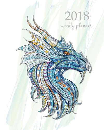 2018 Weekly Planner: Calendar Schedule Organizer Appointment Journal Notebook and Action day dragons design (Volume 56) ebook