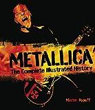 Metallica: The Complete Illustrated Hist...