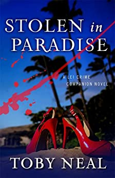 Stolen in Paradise (Lei Crime Series) by [Neal, Toby]