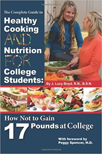 Complete Guide to Healthy Cooking and Nutrition for College Students: How Not to Gain 17 Pounds at College (General Cookery Recipes)