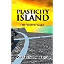 "Plasticity Island: The Water Wars (Book 1 in the Hard Science Fiction Techno-thriller ""Plasticity Island"" Series.)"