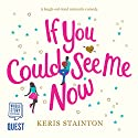 If You Could See Me Now Audiobook by Keris Stainton Narrated by Charlie Sanderson