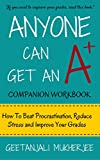 Anyone Can Get An A+ Companion Workbook: How To Beat Procrastination, Reduce Stress and Improve Your Grades (The Smarter Student Book 2)