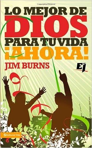 Amazon.com: Lo mejor de Dios para tu vida ¡Ahora! (Especialidades Juveniles) (Spanish Edition) (9780829757491): Jim Burns: Books