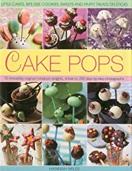 Cake Pops: Little Cakes, Bite-Sized Cookies, Sweets and Party Treats on Sticks