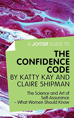 A Joosr Guide to... The Confidence Code by Katty Kay and Claire Shipman: The Science and Art of Self-Assurance—What Women Should Know