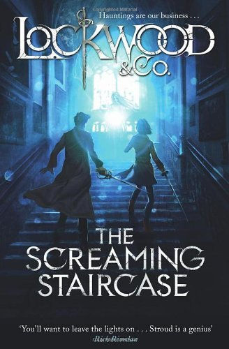 By Jonathan Stroud - The Screaming Staircase (Lockwood & Co.) (8/18/13)