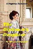 The Diplomat's Daughter (A Clean Regency Romp)