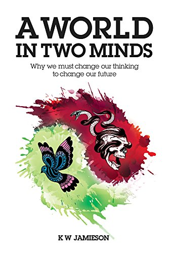 A World in Two Minds: Why we must change our thinking to change our future cover