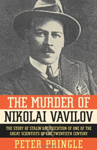Download The Murder of Nikolai Vavilov: The Story of Stalin's Persecution of One of the Great Scientists of the Twentieth Century PDF
