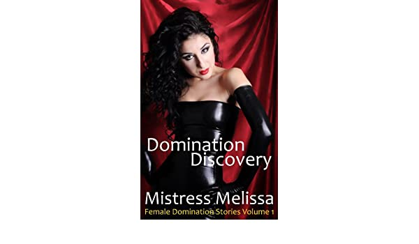 Domination Discovery (Female Domination - Femdom - Stories Volume 1)