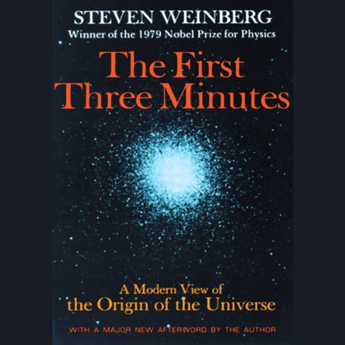 The First Three Minutes: A Modern View of the Origin of the Universe by Blackstone Audio, Inc.