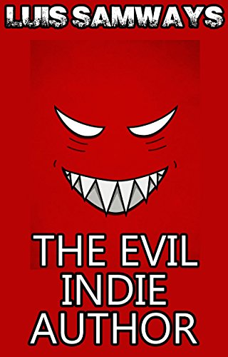 The Evil Indie Author: How I Made a Trillion Dollars On Kindle, Blah Blah Blah (How To Really Make A Living On Kindle) (English Edition)