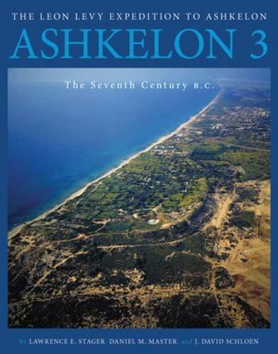 Ashkelon 3: The Seventh Century B.C. (Final Reports of The Leon Levy Expedition to Ashkelon)