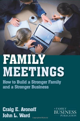 Read Online Family Meetings How to Build a Stronger Family and a Stronger Business [Family Business Leadership] by Mendoza, Drew S., Ward, John L. [Palgrave Macmillan,2010] [Paperback] Second (2nd) edition PDF