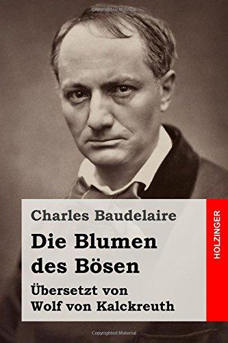 Die Blumen des Bösen: (Auswahl) Taschenbuch – 3. Februar 2015 Charles Baudelaire Wolf von Kalckreuth 1507833903 European - French