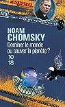 Dominer le monde ou sauver la planète ? : L'Amérique en quête d'hégémonie mondiale par Chomsky