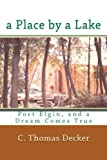 img - for A Place by a Lake: Port Elgin, and a Dream Comes True book / textbook / text book