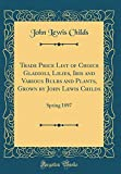 Amazon / Forgotten Books: Trade Price List of Choice Gladioli, Lilies, Iris and Various Bulbs and Plants, Grown by John Lewis Childs Spring 1897 Classic Reprint (John Lewis Childs)