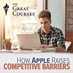 How Apple Raises Competitive Barriers | Michael Roberto