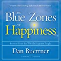 The Blue Zones of Happiness: Lessons from the World's Happiest People Audiobook by Dan Buettner, Ed Diener Narrated by Patrick Lawlor, Dan Buettner