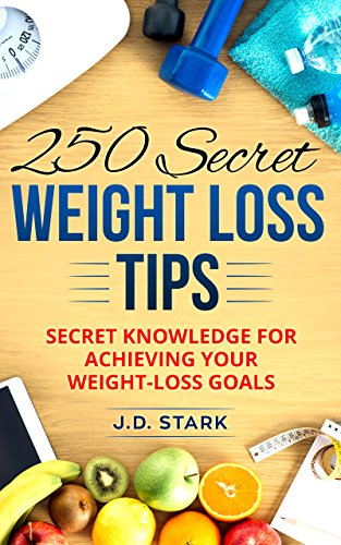 250 Secret Weight Loss Tips: Secret Knowledge For Achieving Your Weight-Loss Goals