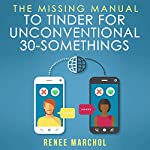 The Missing Guide to Tinder for Unconventional 30-Somethings: Dating as Sport and Social Experiment | Renee Marchol