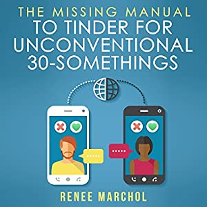 The Missing Guide to Tinder for Unconventional 30-Somethings Audiobook