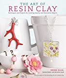 The Art of Resin Clay: Techniques and Projects for Creating Jewelry and Decorative Objects