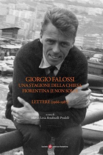 Giorgio Falossi. Una stagione della Chiesa fiorentina (e non solo). Lettere (1966-1987): 16 (Pietra di paragone) (Italian Edition)