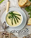 Easy Chowder Cookbook: 50 Delicious Chowder Recipes