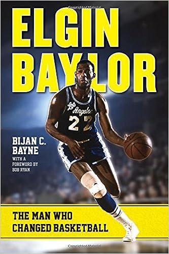 d213d33579d Elgin Baylor: The Man Who Changed Basketball: Bijan C. Bayne, Bob Ryan:  9781442245709: Amazon.com: Books