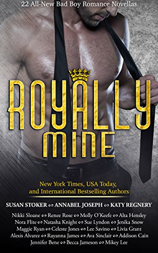 Royally Mine: 22 All-New Bad Boy Romance Novellas by [Stoker, Susan, Joseph, Annabel, Regnery, Katy, Sloane, Nikki, Rose, Renee, O'Keefe, Molly, Hensley, Alta, Flite, Nora, Knight, Natasha, Lyndon, Sue, Snow, Jenika , Ryan, Maggie , Jones, Celeste , Savino, Lee , Grant, Livia , Alvarez, Alexis , James, Rayanna , Sinclair, Ava , Cain, Addison , Bene, Jennifer , Jameson, Becca , Lee, Mikey ]