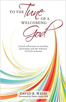 To the Tune of a Welcoming God: Lyrical reflections on sexuality, spirituality, and the wideness of God's welcome July 16, 2008