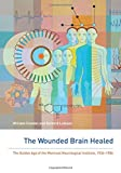 img - for The Wounded Brain Healed: The Golden Age of the Montreal Neurological Institute, 1934-1984 book / textbook / text book