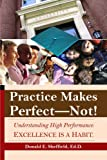Practice Makes Perfect - NOT!, Donald E. Sheffield, 1434901920