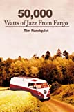 50,000 Watts of Jazz from Fargo, Tim Rundquist, 0595211453