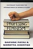 Professing Feminism, Daphne Patai and Noretta Koertge, 0465098274