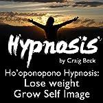 Ho'oponopono Hypnosis: Lose Weight & Grow Self-Image | Craig Beck