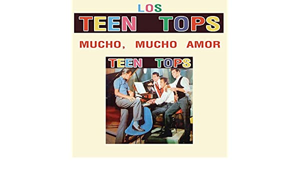 Los Teen Tops (Mucho, Mucho Amor) by Los Teen Tops on Amazon Music - Amazon.com