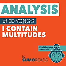 Analysis of Ed Yong's I Contain Multitudes with Key Takeaways Audiobook by Sumoreads Narrated by Michael London Anglado
