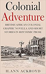 Colonial Adventure: British African Colonial Graphic Novella and Short Stories in Rhythmic Prose (Colonial Historical Fiction Series)