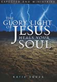 The Glory Light of Jesus Heals Your Soul