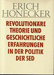 Erich Honecker: Revolutionäre Theorie und geschichtliche Erfahrungen in der Politik der SED