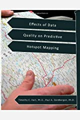 Effects of Data Quality on Predictive Hotspot Mapping [Paperback] [2012] (Author) Timothy C. Hart, Paul A. Zandbergen Paperback