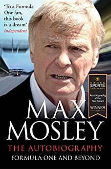 Formula One and Beyond: The Autobiography by [Mosley, Max]